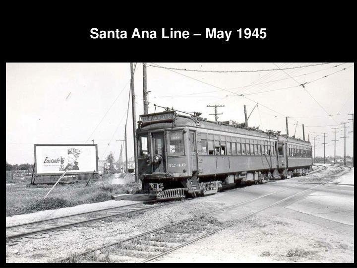 Santa Ana Line – May 1945