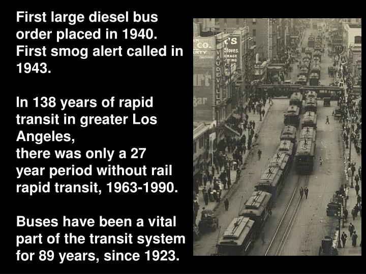 First large diesel bus order placed in 1940.  First smog alert called in 1943.