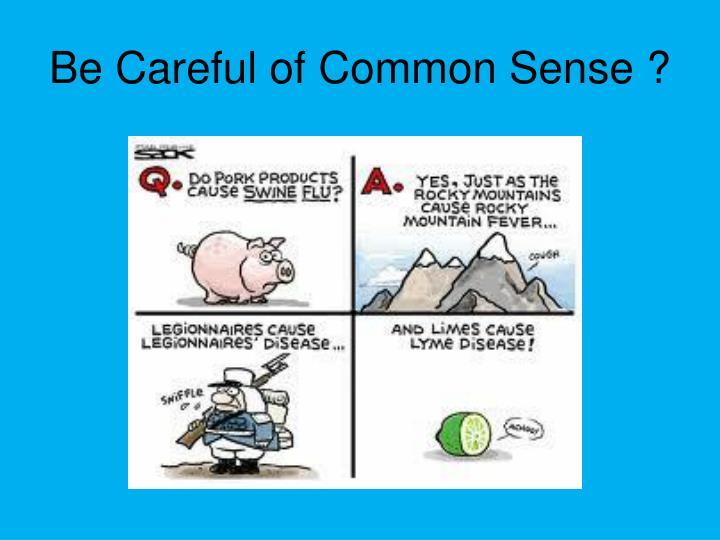 Be Careful of Common Sense ?