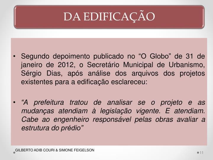 Segundo depoimento publicado no O Globo de 31 de janeiro de 2012, o Secretrio Municipal de Urbanismo, Srgio Dias, aps anlise dos arquivos dos projetos existentes para a edificao esclareceu
