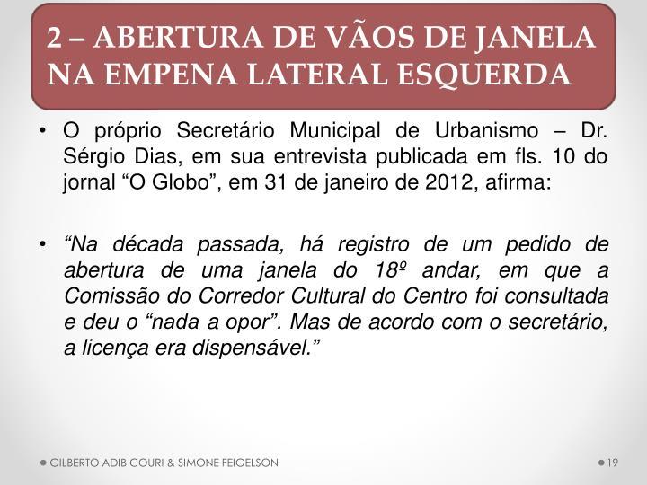 O prprio Secretrio Municipal de Urbanismo  Dr. Srgio Dias, em sua entrevista publicada em fls. 10 do jornal O Globo, em 31 de janeiro de 2012, afirma:
