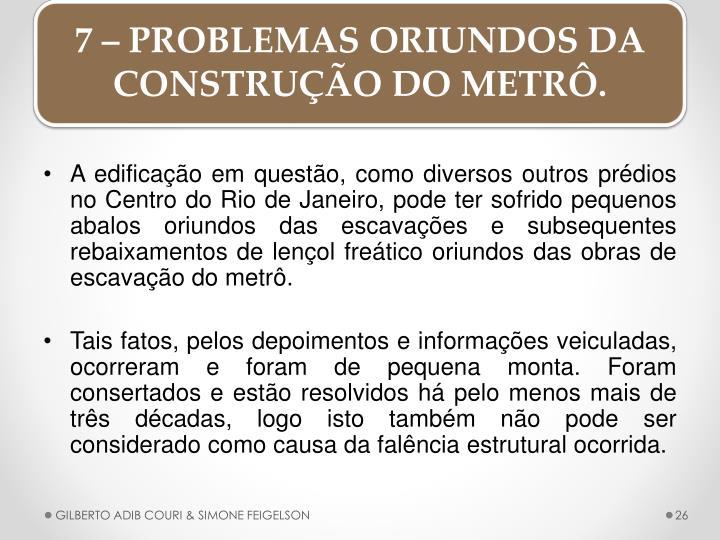 A edificao em questo, como diversos outros prdios no Centro do Rio de Janeiro, pode ter sofrido pequenos abalos oriundos das escavaes e subsequentes rebaixamentos de lenol fretico oriundos das obras de escavao do metr
