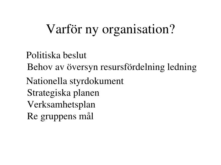 Varför ny organisation?