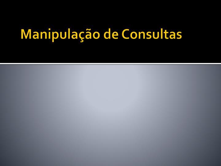 Manipulação de Consultas