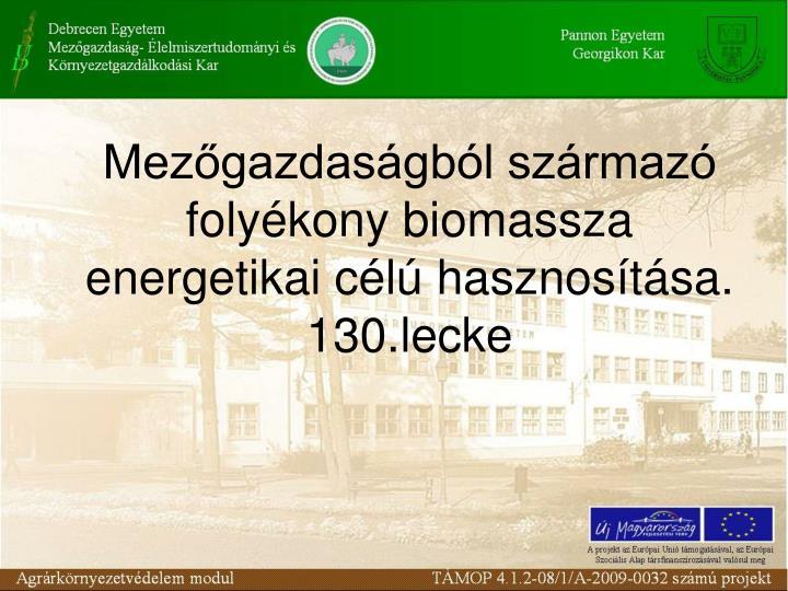 Mezőgazdaságból származó folyékony biomassza energetikai célú hasznosítása.