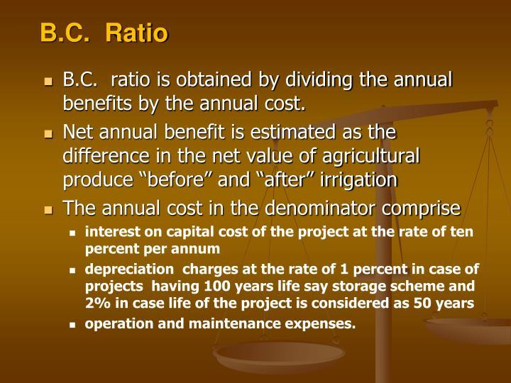 B.C.  Ratio