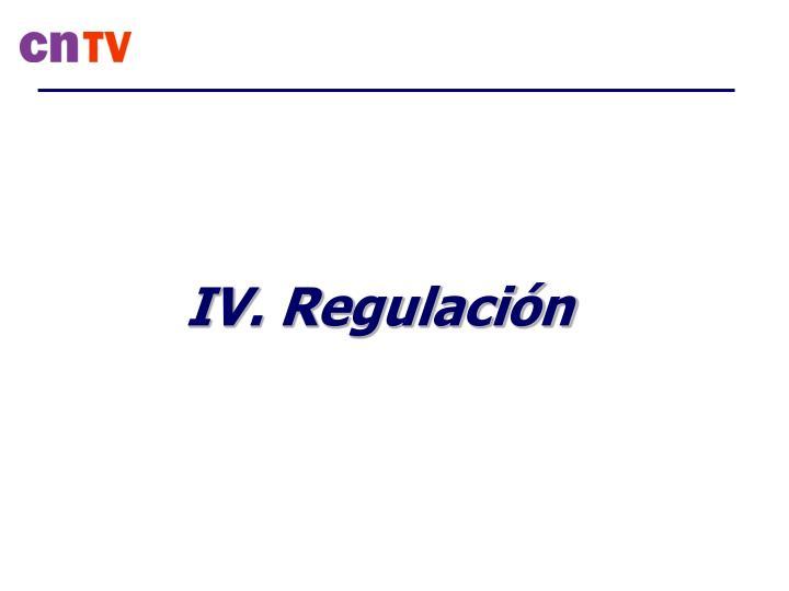 IV. Regulación