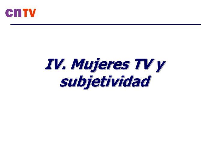 IV. Mujeres TV y subjetividad