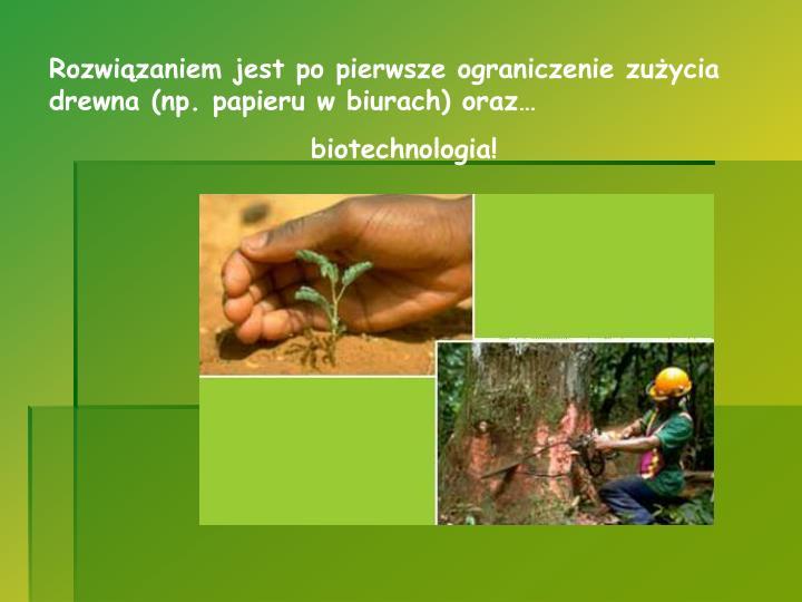 Rozwiązaniem jest po pierwsze ograniczenie zużycia drewna (np. papieru w biurach) oraz…
