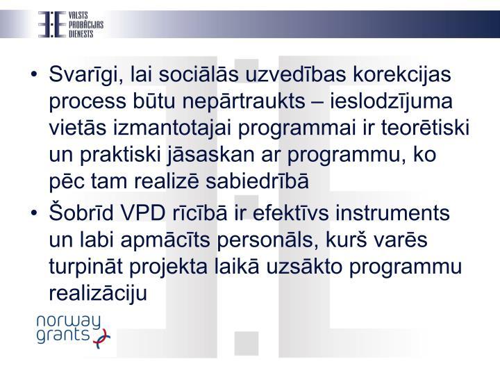 Svarīgi, lai sociālās uzvedības korekcijas process būtu nepārtraukts – ieslodzījuma vietās izmantotajai programmai ir teorētiski un praktiski jāsaskan ar programmu, ko pēc tam realizē sabiedrībā