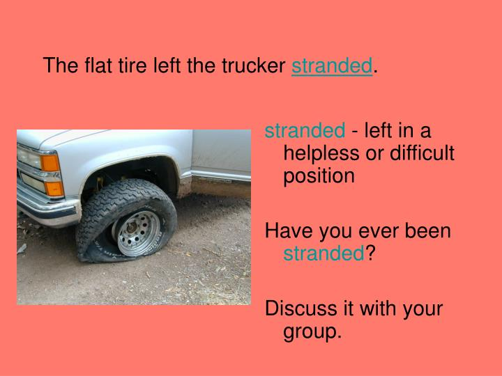 The flat tire left the trucker