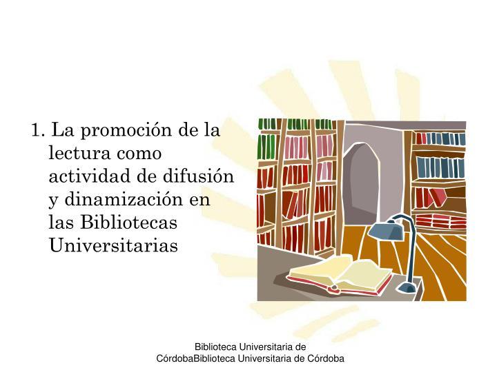 1. La promoción de la lectura como actividad de difusión y dinamización en las Bibliotecas Universitarias