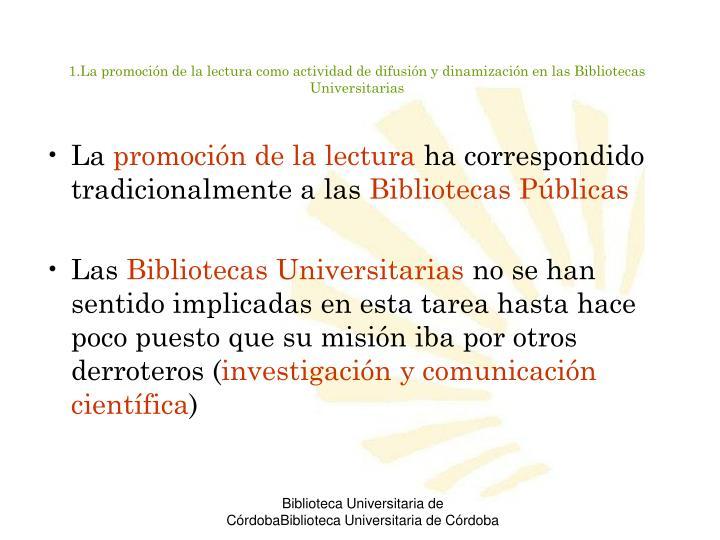 1.La promoción de la lectura como actividad de difusión y dinamización en las Bibliotecas       Universitarias