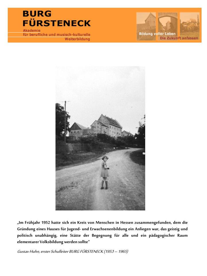 """""""Im Frühjahr 1952 hatte sich ein Kreis von Menschen in Hessen zusammengefunden, dem die Gründung eines Hauses für Jugend- und Erwachsenenbildung ein Anliegen war, das geistig und politisch unabhängig, eine Stätte der Begegnung für alle und ein pädagogischer Raum elementarer Volksbildung werden sollte"""""""