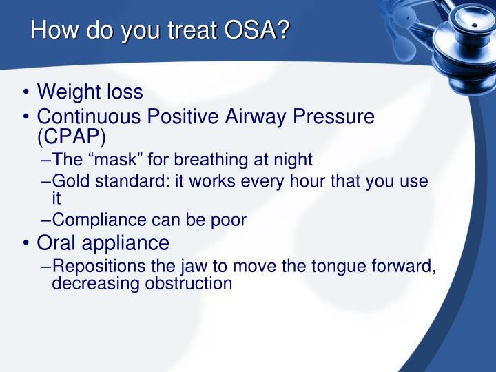How do you treat OSA?