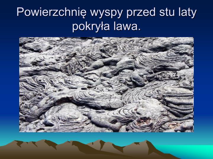 Powierzchnię wyspy przed stu laty pokryła lawa.