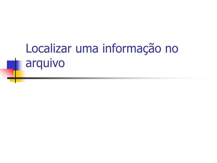 Localizar uma informação no arquivo