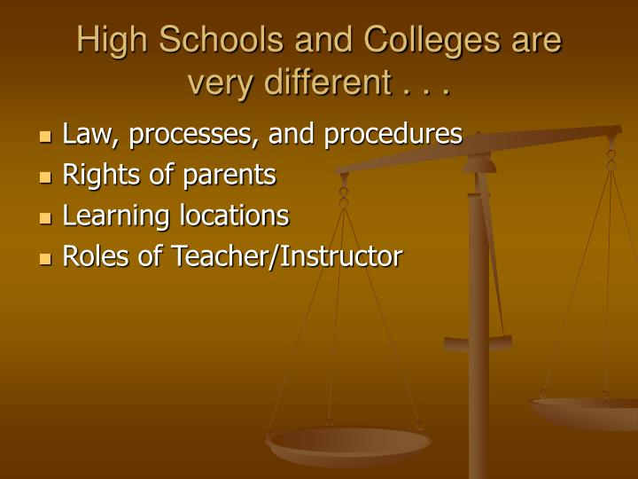 High Schools and Colleges are very different . . .