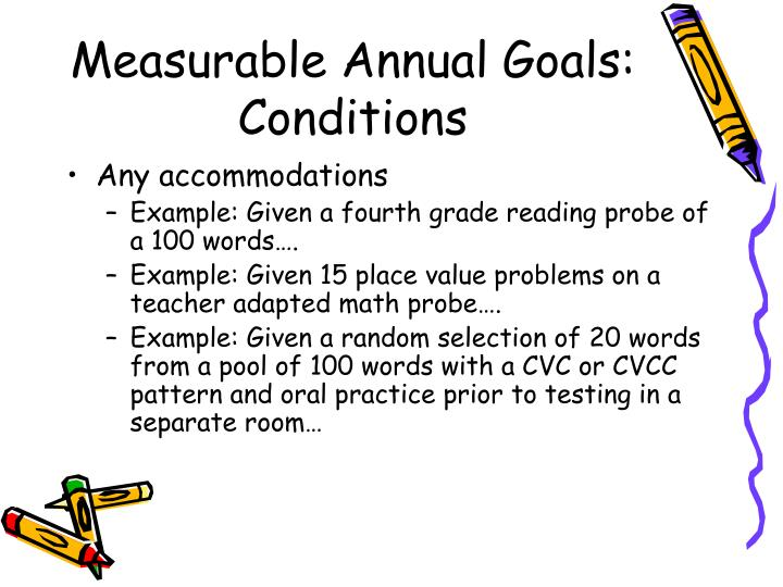 measurable annual goals Transition goals in the iep jun 24,  are there annual iep goals that reasonably enable the child to meet the  that are measurable goals include a .