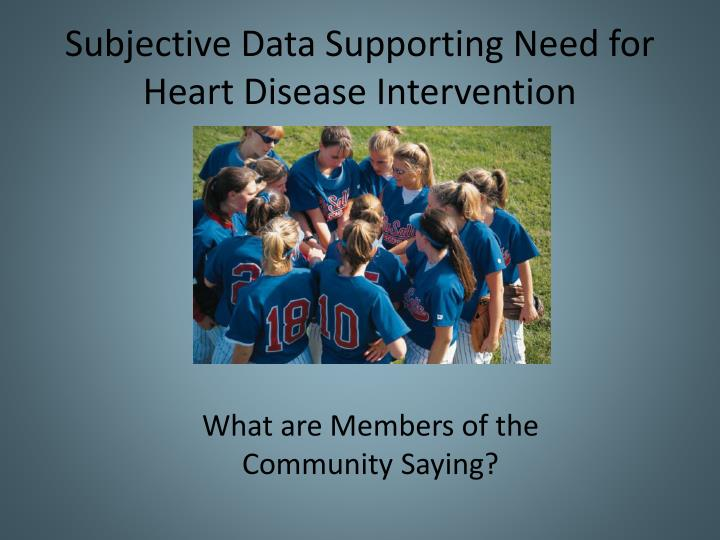 Subjective Data Supporting Need for Heart Disease Intervention