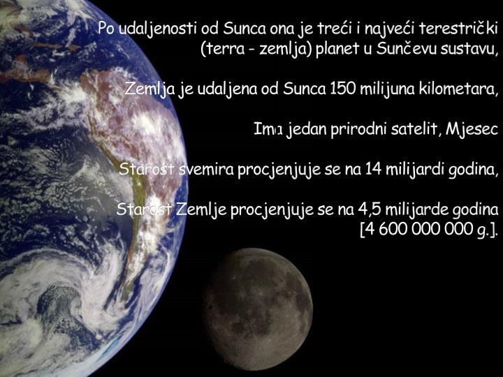 Po udaljenosti od Sunca ona je treći i najveći terestrički (terra - zemlja) planet u Sunčevu sustavu,