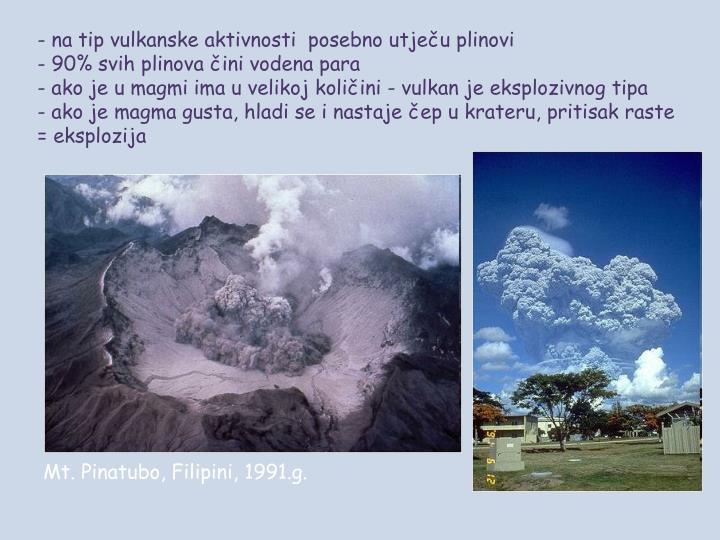 - na tip vulkanske aktivnosti  posebno utječu plinovi