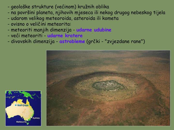 - geološke strukture (većinom) kružnih oblika