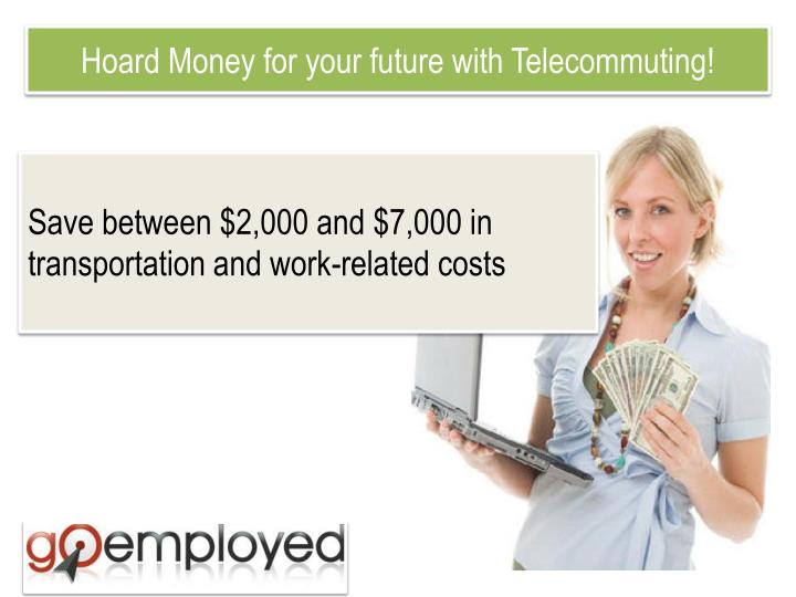 Hoard Money for your future with Telecommuting!