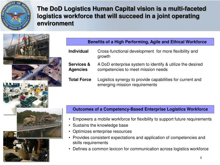 The DoD Logistics Human Capital vision is a multi-faceted logistics workforce that will succeed in a...