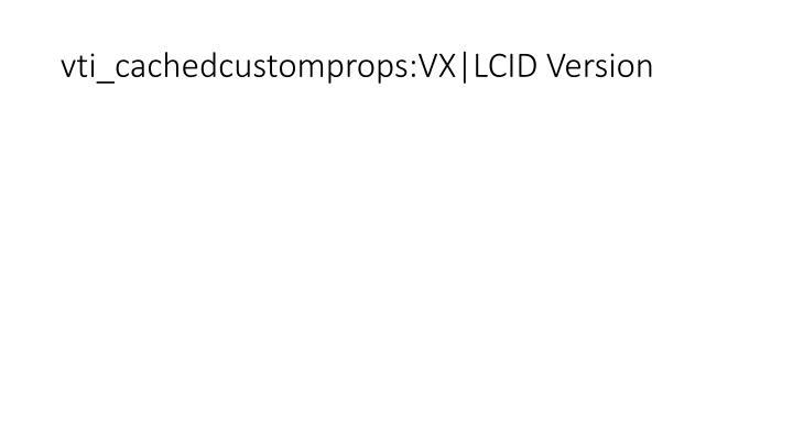 vti_cachedcustomprops:VX|LCID Version