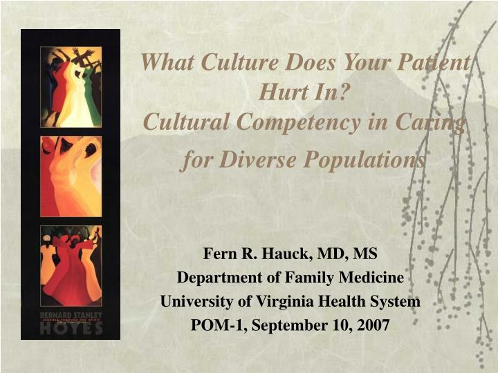 What culture does your patient hurt in cultural competency in caring for diverse populations