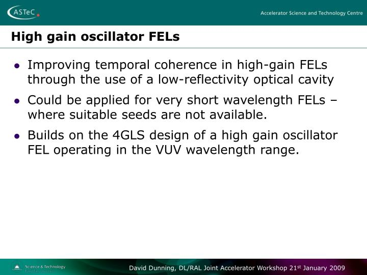 High gain oscillator FELs