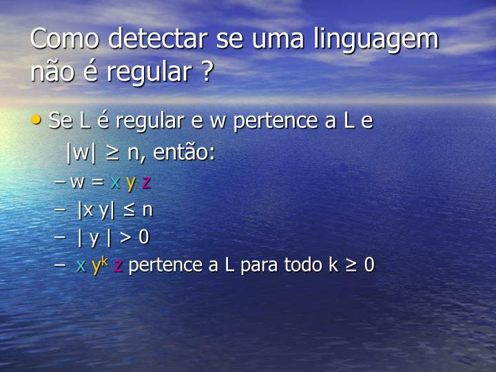 Como detectar se uma linguagem não é regular ?