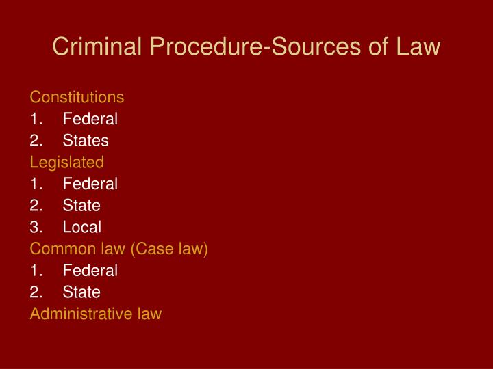 Criminal Procedure-Sources of Law
