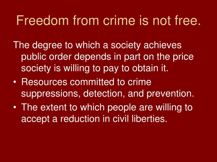 Freedom from crime is not free.