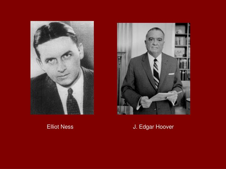 Elliot Ness                                      J. Edgar Hoover
