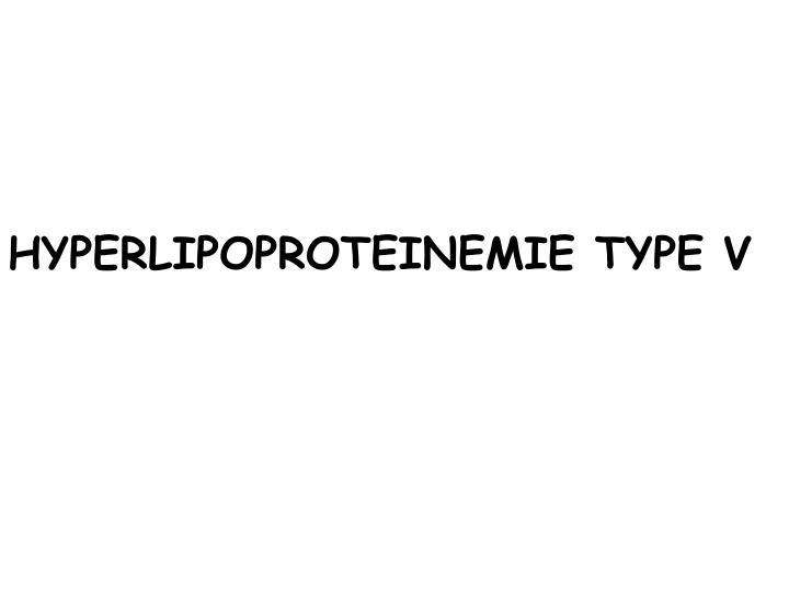 HYPERLIPOPROTEINEMIE TYPE V