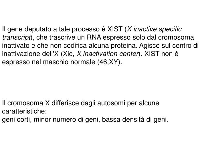 Il gene deputato a tale processo è XIST (