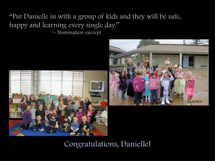 """Put Danielle in with a group of kids and they will be safe, happy and learning every single day."""