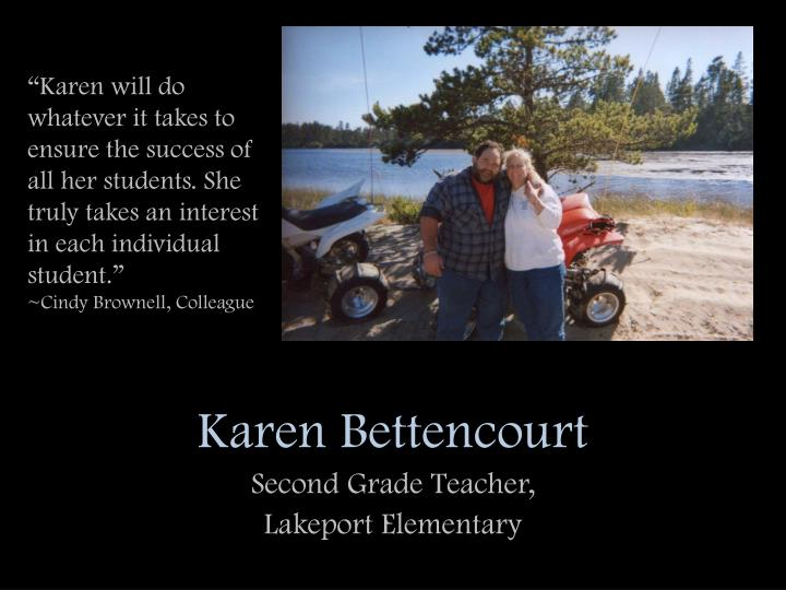 """Karen will do whatever it takes to ensure the success of all her students. She truly takes an interest in each individual student."""