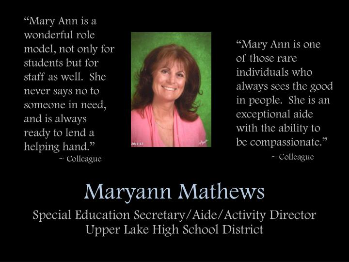 """Mary Ann is a wonderful role model, not only for students but for staff as well.  She never says no to someone in need, and is always ready to lend a helping hand."""