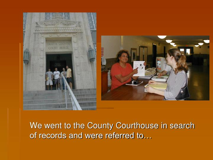 We went to the County Courthouse in search of records and were referred to…