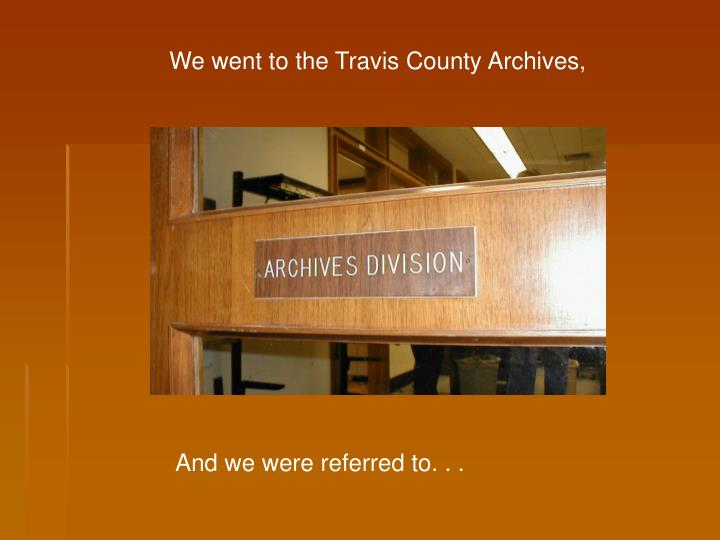 We went to the Travis County Archives,
