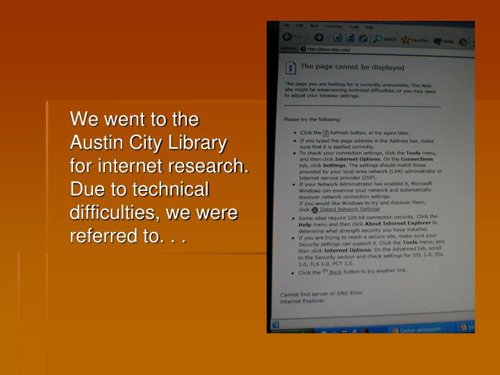 We went to the Austin City Library for internet research. Due to technical difficulties, we were referred to. . .