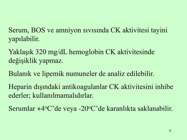 Serum, BOS ve amniyon sıvısında CK aktivitesi tayini yapılabilir.