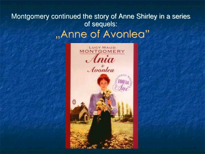 Montgomery continued the story of Anne Shirley in a series of sequels: