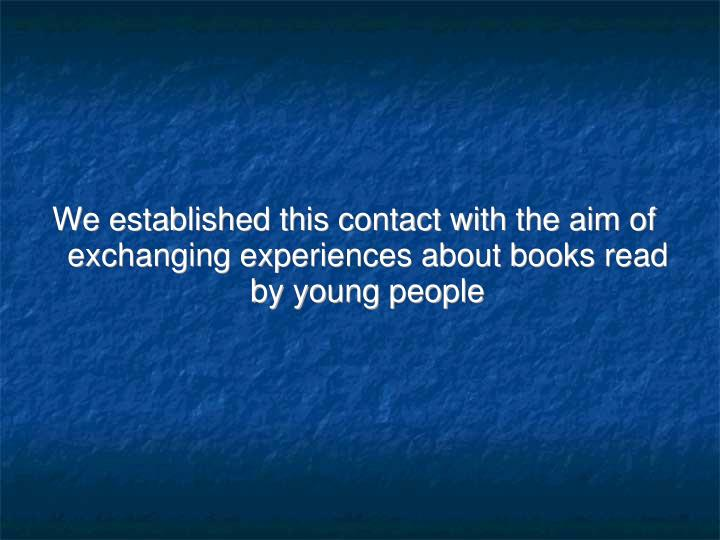 We established this contact with the aim of exchanging experiences about books read by young people