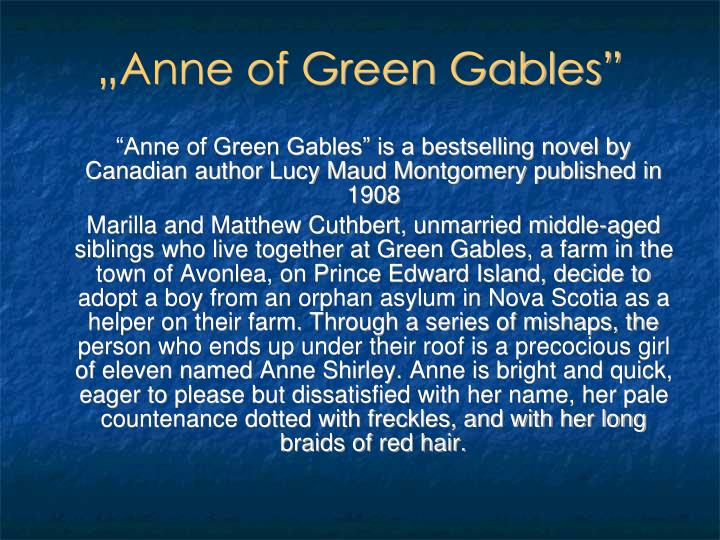 """Anne of Green Gables"" is a bestselling novel by Canadian author Lucy Maud Montgomery published in 1908"