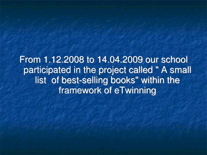 From 1.12.2008 to 14.04.2009 our school  participated in the project called ""
