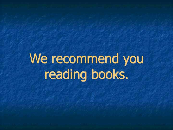 We recommend you reading books.